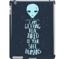 i'm getting real tired of your shit, humans iPad Case/Skin