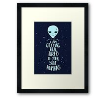 i'm getting real tired of your shit, humans Framed Print