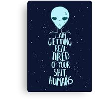 i'm getting real tired of your shit, humans Canvas Print