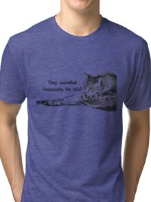They Cancelled Community For This? Tri-blend T-Shirt