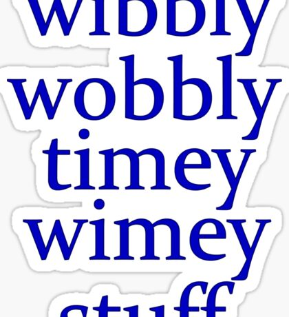 wibbly wobbly timey wimey stuff Sticker