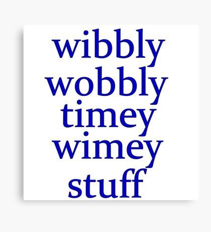 wibbly wobbly timey wimey stuff Canvas Print