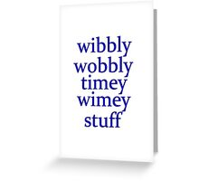 wibbly wobbly timey wimey stuff Greeting Card