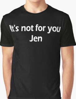 It's not for you Jen Graphic T-Shirt