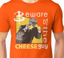 Beware of the cheese guy Unisex T-Shirt
