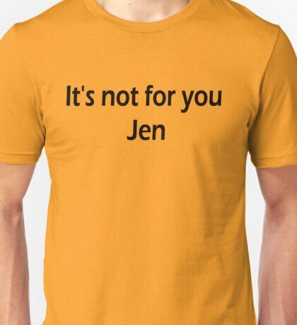 It's not for you Jen - Dark Unisex T-Shirt