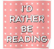 I'd Rather Be Reading - Pink Poster