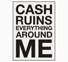 Cash Ruins Everything Around Me by Chayo