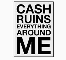 Cash Ruins Everything Around Me Unisex T-Shirt