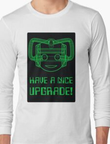 Have a Nice Upgrade! Long Sleeve T-Shirt