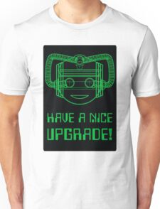 Have a Nice Upgrade! Unisex T-Shirt