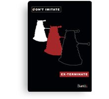 Don't imitate, EX-TERMINATE! Canvas Print