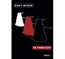 Don't imitate, EX-TERMINATE! Photographic Print