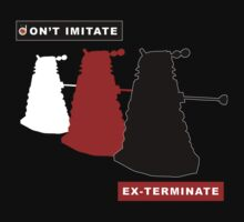 Don't imitate, EX-TERMINATE! by Bloodysender