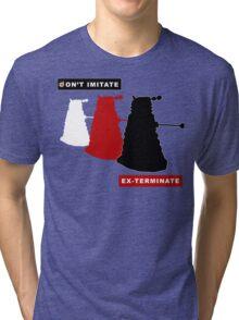 Don't imitate, EX-TERMINATE! Tri-blend T-Shirt