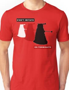 Don't imitate, EX-TERMINATE! Unisex T-Shirt
