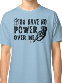 You have no power over me (Black) Classic T-Shirt
