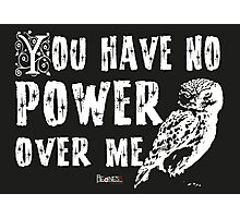 You have no power over me Photographic Print
