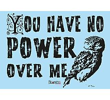 You have no power over me (Black) Photographic Print