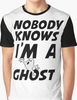 nobody knows i'm a ghost Graphic T-Shirt