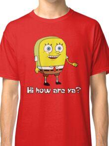 Hi how are ya? Classic T-Shirt