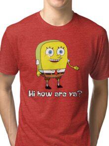Hi how are ya? Tri-blend T-Shirt