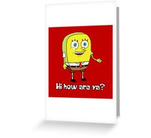 Hi how are ya? Greeting Card