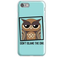 DON'T BLAME THE OWL iPhone Case/Skin