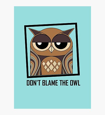 DON'T BLAME THE OWL Photographic Print