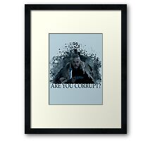 Are you corrupt? Framed Print