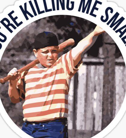 You're Killing Me Smalls - Sandlot Sticker