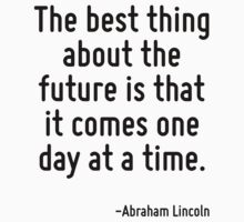 The best thing about the future is that it comes one day at a time. Kids Tee