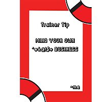 Trainer Tip - Mind your own business Photographic Print