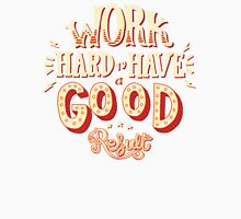 Work Hard To Have A Good Result Unisex T-Shirt