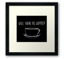 Will There Be Black Coffee?  Framed Print