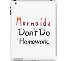 Mermaids Don't Do Homework iPad Case/Skin