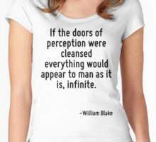If the doors of perception were cleansed everything would appear to man as it is, infinite. Women's Fitted Scoop T-Shirt