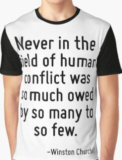 Never in the field of human conflict was so much owed by so many to so few. Graphic T-Shirt