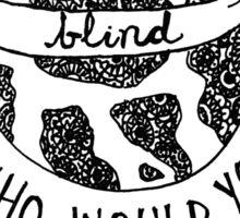 if the world was blind Sticker