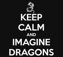 Keep Calm And Imagine Dragons by ezechiels