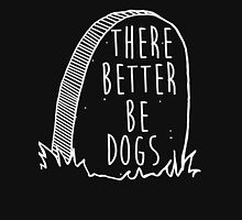 There Better Be Dogs Unisex T-Shirt