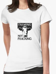 Farming not fracking! Womens Fitted T-Shirt