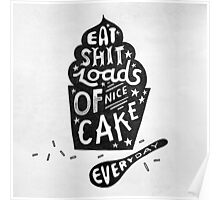 Eat Shit Loads of Nice Cake Everyday Poster
