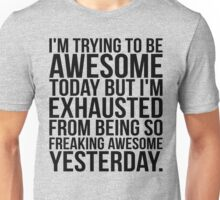 I'm Trying To Be Awesome Today Unisex T-Shirt