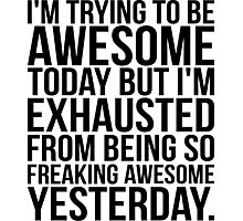 I'm Trying To Be Awesome Today Photographic Print