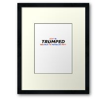 Don't Be Trumped Framed Print