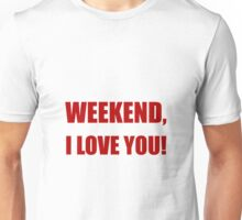 Weekend Love You Unisex T-Shirt