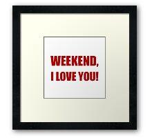 Weekend Love You Framed Print