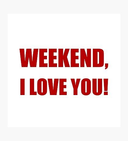 Weekend Love You Photographic Print