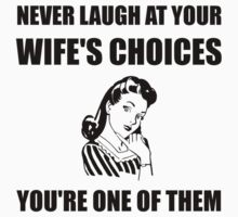 Laugh Wifes Choices One Piece - Short Sleeve